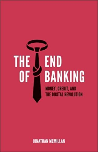 Jonathan McMillan The End of Banking